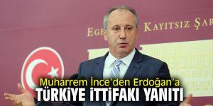 Muharrem İnce'den Erdoğan'a 'Türkiye İttifakı' yanıtı