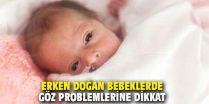 Erken doğan bebeklerde göz problemlerine dikkat