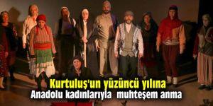 Kurtuluş'un yüzüncü yılına  Anadolu kadınlarıyla  muhteşem anma