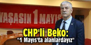 "CHP'li Beko: ""1 Mayıs'ta alanlardayız"""