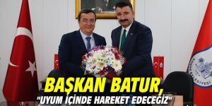 """Başkan Batur, """"Uyum içinde hareket edeceğiz"""""""