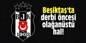 Beşiktaş'ta derbi öncesi olağanüstü hal!