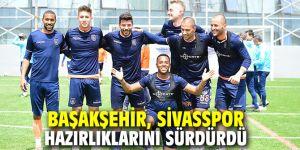Başakşehir, Sivasspor hazırlıklarını sürdürdü