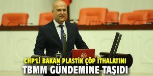CHP'li Bakan plastik çöp ithalatını TBMM gündemine taşıdı
