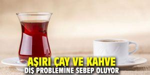 Aşırı çay ve kahve diş problemine sebep oluyor