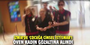 İzmir'de 'Çocuğa cinsel istismar'ı öven kadın gözaltına alındı