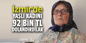 İzmir'de yaşlı kadını 92 bin TL dolandırdılar