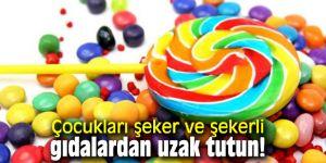 Çocukları şeker ve şekerli gıdalardan uzak tutun!