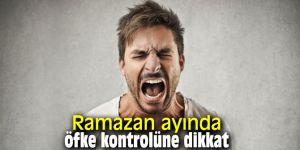 Ramazan ayında öfke kontrolüne dikkat
