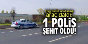 Uygulama noktasına araç daldı: 1 polis şehit