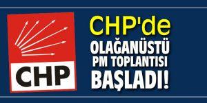 CHP'de olağanüstü PM toplantısı başladı!