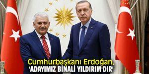 Cumhurbaşkanı Erdoğan, 'Adayımız Binali Yıldırım'dır'