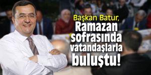 Başkan Batur, Ramazan sofrasında vatandaşlarla buluştu!