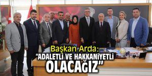 Başkan Arda: 'Adaletli ve hakkaniyetli olacağız'