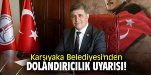 Karşıyaka Belediyesi'nden dolandırıcılık uyarısı!
