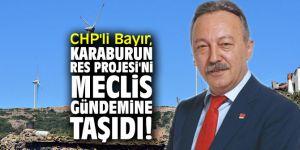 CHP'li Bayır, Karaburun RES Projesi'ni Meclis gündemine taşıdı!