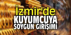 İzmir'de kuyumcuya soygun girişimi!