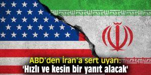ABD'den İran'a sert uyarı: 'Hızlı ve kesin bir yanıt alacak'