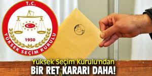 Yüksek Seçim Kurulu'ndan bir ret kararı daha!