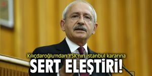 Kılıçdaroğlu'ndan YSK'nın İstanbul kararına sert eleştiri!