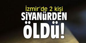 İzmir'de 2 kişi siyanürden öldü!