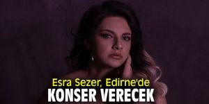 Esra Sezer, Edirne'de konser verecek