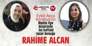 Eylül Ayça Karakuş'un Medya Ege köşesinde bu haftaki yazar konuğu Rahime Alcan