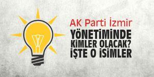 AK Parti İzmir yönetiminde kimler olacak?