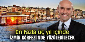En fazla üç yıl içinde İzmir Körfezi'nde yüzülebilecek