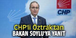 CHP'li Öztrak'tan Bakan Soylu'ya yanıt