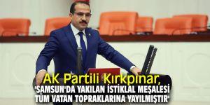AK Partili Kırkpınar, 'Samsun'da yakılan istiklal meşalesi tüm vatan topraklarına yayılmıştır'