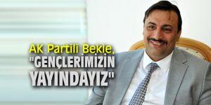 """AK Partili Bekle, """"Gençlerimizin yayındayız"""""""
