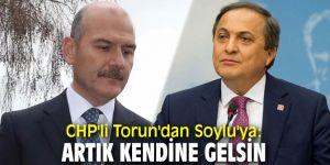 CHP'li Torun'dan Soylu'ya: Artık kendine gelsin