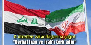 """O ülkeden vatandaşlarına çağrı! """"Derhal İran ve Irak'ı terk edin"""""""