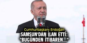 """Cumhurbaşkanı Erdoğan, Samsun'dan ilan etti: """"Bugünden itibaren..."""""""