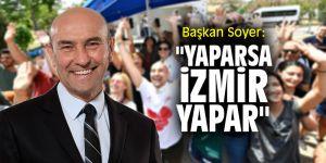 """Başkan Soyer: """"Yaparsa İzmir yapar"""""""