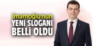 CHP'li İmamoğlu'nun yeni sloganı belli oldu