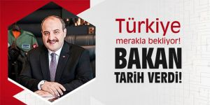 Türkiye merakla bekliyor! Bakan tarih verdi!