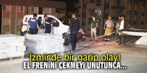 İzmir'de bir garip olay! El frenini çekmeyi unutunca...