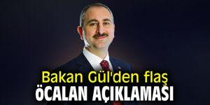 Bakan Gül'den flaş Öcalan açıklaması