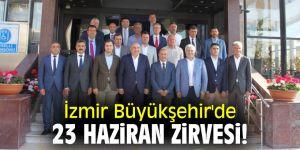 İzmir Büyükşehir'de 23 Haziran zirvesi!