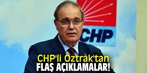 CHP'li Öztrak'tan flaş açıklamalar!