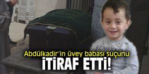 Abdülkadir'in üvey babası suçunu itiraf etti