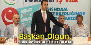 Başkan Olgun, 'Firmalar ihracat ile nefes alacak'