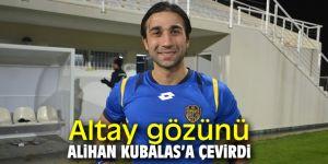 Altay gözünü Alihan Kubalas'a çevirdi