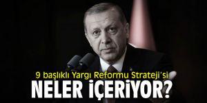 9 başlıklı Yargı Reformu Strateji'si neler içeriyor?