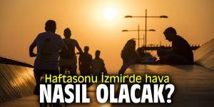 Haftasonu İzmir'de hava nasıl olacak?