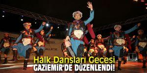 Halk Dansları Gecesi Gaziemir'de düzenlendi!
