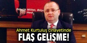 Ahmet Kurtuluş cinayetinde flaş gelişme!