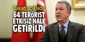 Bakan açıkladı! 64 terörist etkisiz hale getirildi